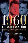 1960-LBJ vs. JFK vs. Nixon: The Epic Campaign That Forged Three Presidencies