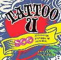 Tattoo U: 500 Designs for Anywhere on Your Body
