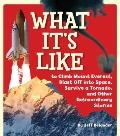 What It's Like to Climb Mount Everest, Blast Off into Space, Survive a Tornado, and Other Ex...