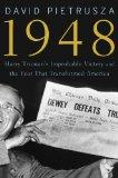 1948: Harry Truman's Improbable Victory and the Year that Transformed America