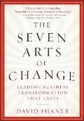 Seven Arts of Change : Leading Business Transformation That Lasts