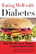 Eating Well with Diabetes: More Than 350 Savory Recipes & a Special Dessert Section
