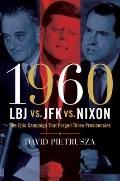 1960--LBJ vs. JFK vs. Nixon : The Epic Campaign That Forged Three Presidencies
