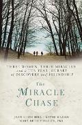 The Miracle Chase: Three Women, Three Miracles, and a Ten Year Journey of Discovery and Frie...