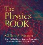 The Physics Book: From the Big Bang to Quantum Resurrection, 250 Milestones in the History o...