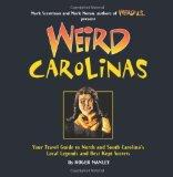 Weird Carolinas: Your Travel Guide to North and South Carolina's Local Legends and Best Kept...