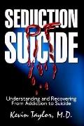 Seduction of Suicide Understanding and Recovering from an Addiction to Suicide