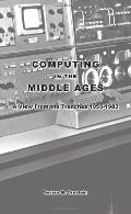 Computing in the Middle Ages A View from the Trenches 1955-1983