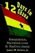 12 Days in Ghana Reunions, Revelations & Reflections