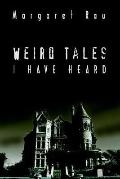Weird Tales I Have Heard