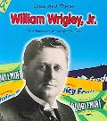 William Wrigley, Jr. and the Founder of Wrigley's Chewing Gum