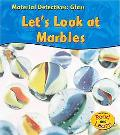 Lets Look At Marbles Let's Look at Marbles