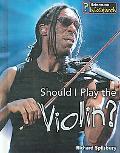 Should I Play the Violin?