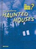 The Mystery of Haunted Houses (Can Science Solve?)