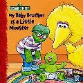 Sesame Street My Baby Brother Is a Little Monster