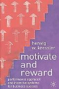 Motivate and Reward Performance Appraisal and Incentive Systems for Business Success