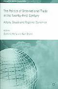 Politics of International Trade in the Twenty-First Century Actors, Issues and Regional Dyna...