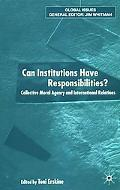 Can Institutions Have Responsibilities Collective Moral Agency and International Relations