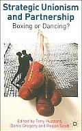 Strategic Unionism and Partnership Boxing or Dancing?