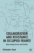 Collaboration and Resistance in Occupied France Representing Treason and Sacrifice