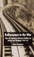 Railwaymen in the War Tales by Japanese Railway Soldiers in Burma and Thailand 1941-47