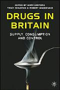 Drugs in Britain Supply, Consumption, and Control