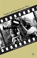 Tudors and Stuarts on Film Historical Perspectives