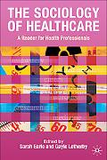 Sociology of Healthcare A Reader for Health Professionals