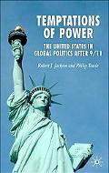 Temptations of Power The United States in Global Politics After 9/11