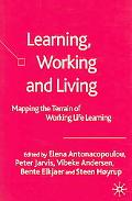 Learning, Working And Living Mapping the Terrain of Working Life Learning