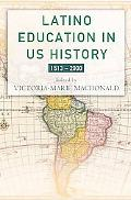 Latino Education in U.S. History A Narrated History From 1530-2000
