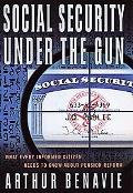 Social Security Under the Gun What Every Informed Citizen Needs to Know About Pension Reform