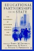 Educational Partnerships and the State The Paradoxes of Governing Schools, Children, and Fam...