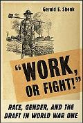 Work, Or Fight! Race, Gender, And The Draft In World War One