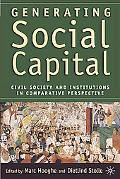 Generating Social Capital Civil Society and Institutions in Comparative Perspective