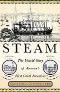 Steam The Untold Story Of America's First Great Invention