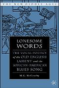 Lonesome Words The Vocal Poetics of the Old English Lament and the African-American Blues Song