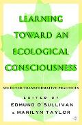 Learning Toward an Ecological Consciousness:Selected Transformative Practices Selected Trans...