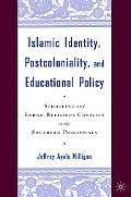 Islamic Identity, Postcoloniality, and Educational Policy Schooling and Ethno-Religious Conf...