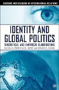 Identity and Global Politics Empirical and Theoretical Elaborations