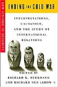 Ending the Cold War Interpretations, Causation, and the Study of International Relations