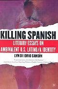Killing Spanish Literary Essays on Ambivalent U.S. Latino/a Identity