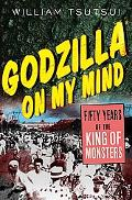 Godzilla on My Mind Fifty Years of the King of Monsters
