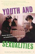 Youth And Sexualities Pleasure, Subversion, And Insubordination In And Out Of Schools