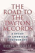 Road to the Dayton Accords A Study of American Statecraft
