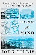 Islands of the Mind How the Human Imagination Created the Atlantic World