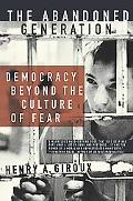 Abandoned Generation Democracy Beyond the Culture of Fear