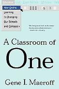 Classroom of One How Online Learning Is Changing Our Schools and Colleges