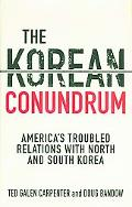 Korean Conundrum America's Troubled Relations With North and South Korea