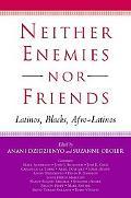 Neither Enemies Nor Friends Latinos, Blacks, Afro-Latinos